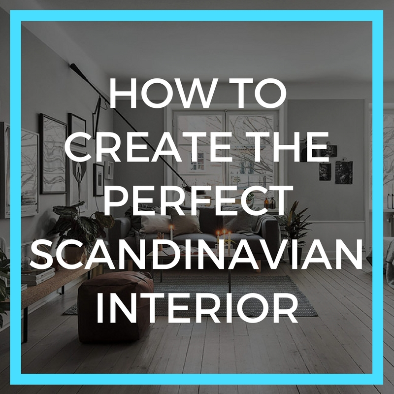 How To Create The Perfect Scandinavian Interior