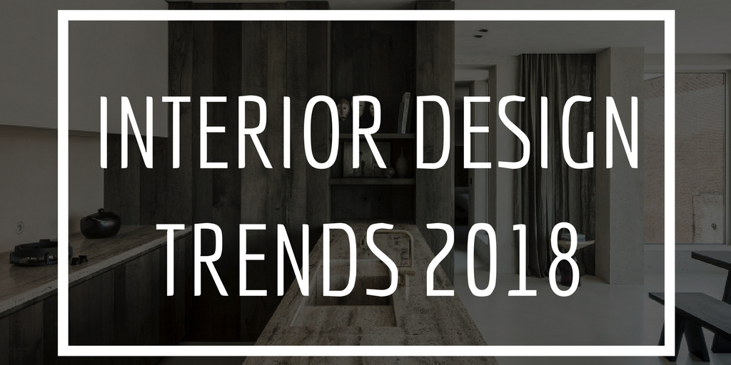 Interior Design Trends 2018 An Exciting Year The Rug