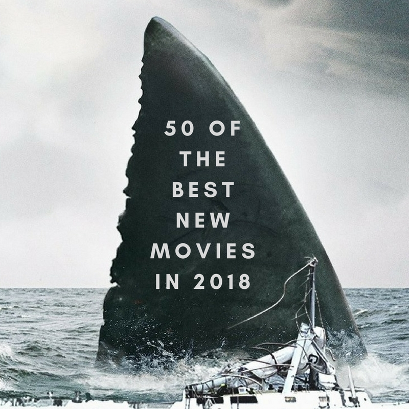 50 Of The Best New Movies In 2018 Graphic